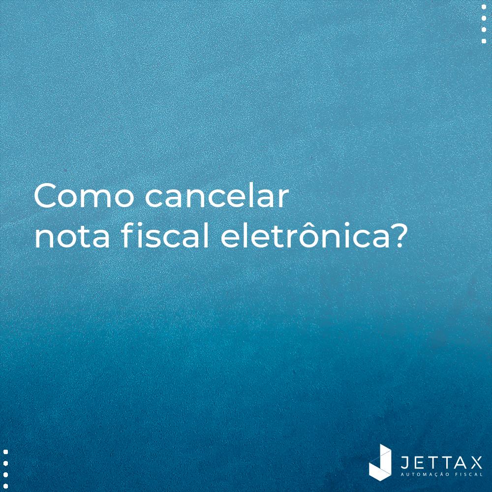 Como cancelar nota fiscal eletrônica?