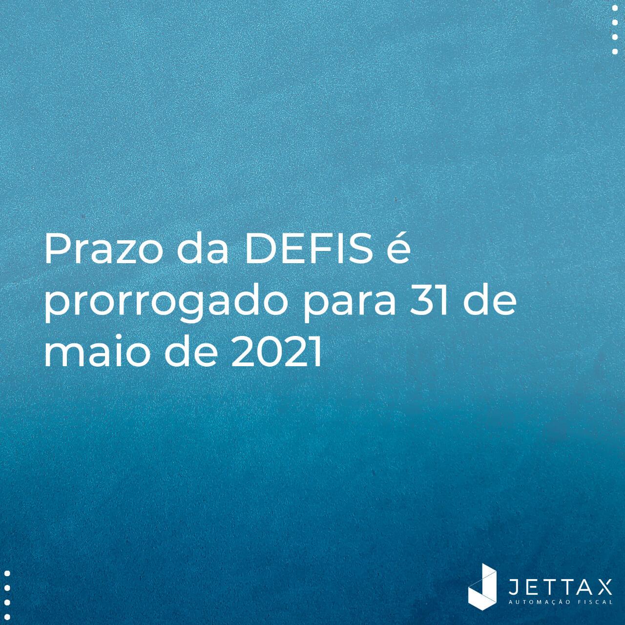 Prazo da DEFIS é prorrogado para 31 de maio de 2021