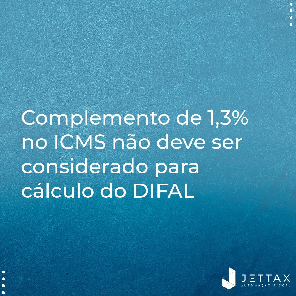 Complemento de 1,3% no ICMS não deve ser considerado para cálculo do DIFAL