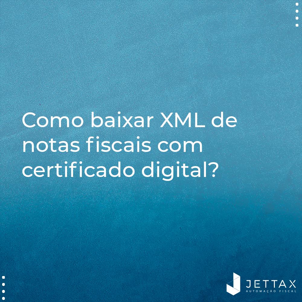 Como baixar XML de notas fiscais com certificado digital